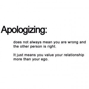 recently heard someone say that an apology means nothing--Well, if ...
