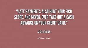 Late payments also hurt your FICO score. And never, ever take out a ...