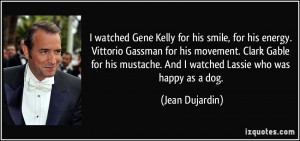 watched Gene Kelly for his smile, for his energy. Vittorio Gassman ...