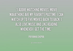 quote-Priyanka-Chopra-i-adore-watching-movies-movie-marathons-are ...