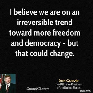 believe we are on an irreversible trend toward more freedom and ...