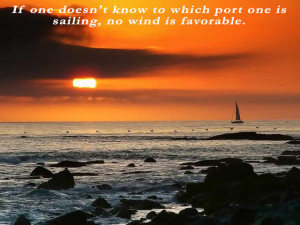 If one doesnt know to which port one is sailing no wind is favorable.