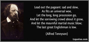 Lead out the pageant: sad and slow, As fits an universal woe, Let the ...