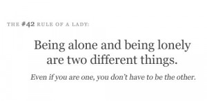 Being alone and being lonely are two different things.