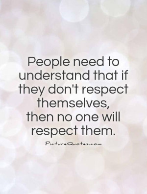 ... respect themselves, then no one will respect them Picture Quote #1