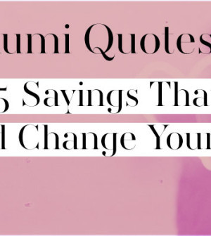 Rumi Quotes - 25 Sayings That Could Change Your Life