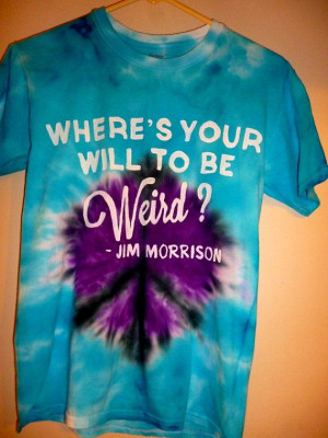 Jim Morrison Quote Tie Dye Hippy Trippy T-shirt (The Doors) Peace Sign