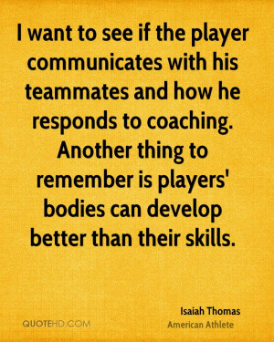 want to see if the player communicates with his teammates and how he ...