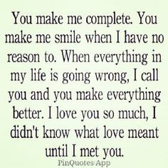 , you soooo complete me in so many ways!! You mt love have shown me ...