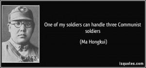 one of my soldiers can handle three Communist soldiers - Ma Hongkui