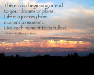 There is no beginning or end to your dreams or plans. Life is a ...