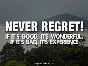 Famous Quotes and Sayings about Experience-Never-Regret-Good-is ...