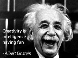 """Creativity is intelligence having fun"""" – Albert Einstein"""