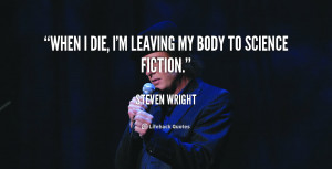 quote-Steven-Wright-when-i-die-im-leaving-my-body-110234_5.png