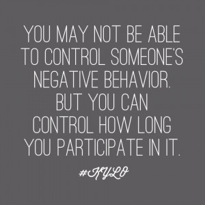 ... on not participating when you cant control someones negative behavior