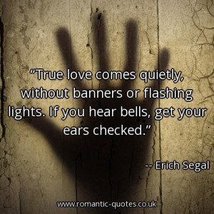 true-love-comes-quietly-without-banners-or-flashing-lights-if-you-hear ...