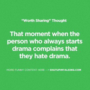 ... the person who always starts drama complains that they hate drama