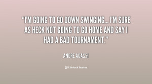 quote-Andre-Agassi-im-going-to-go-down-swinging-im-8082.png