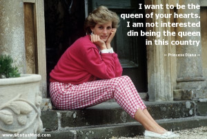 ... the queen in this country - Princess Diana Quotes - StatusMind.com