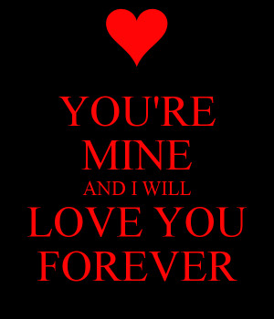 Will Love You Forever You're mine and i will love