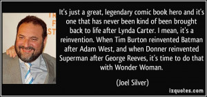 It's just a great, legendary comic book hero and it's one that has ...