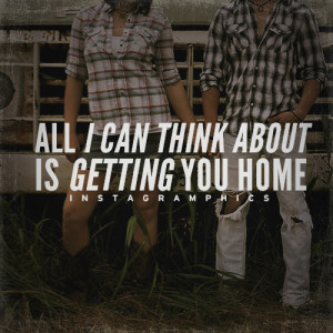 Getting You Home Chris Young Quote Graphic