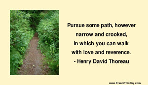 Pursue some path , however narrow and crooked ,