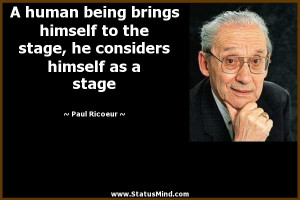 ... he considers himself as a stage - Paul Ricoeur Quotes - StatusMind.com
