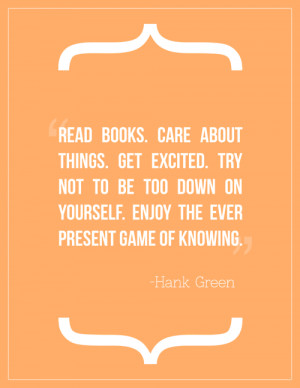 Read books. Care about things. Get excited. Try not to be too down on ...