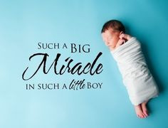was born ( my first grandchild) he had no idea what a BIG MIRACLE ...