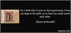 ... the point, as to twist my words round each other. - Giraut de Bornelh