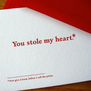 You stole my heart. Now give it back, before I call the police.