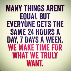 Many things aren't equal, but everyone gets the same 24 hours a day, 7 ...