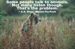 Some people talk to animals. Not many listen though. That's the ...