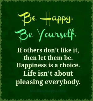 Be happy by being yourself