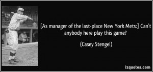 As manager of the last-place New York Mets:] Can't anybody here play ...