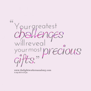 Quotes Picture: your greatest challenges will reveal your most ...