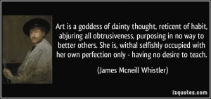 Art is a goddess of dainty thought, reticent of habit, abjuring all ...