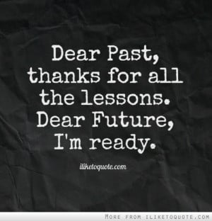 Dear Past Thanks For All The Lessons Dear Future I'M Ready