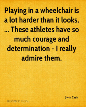 ... Athletes Have So Much Courage And Determination - I Really Admire Them