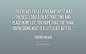 quote-Todd-McFarlane-youve-got-to-let-it-go-and-203024.png