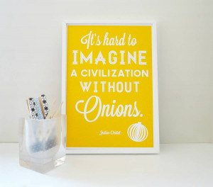 original_without-onions-julia-child-quote-print.jpg