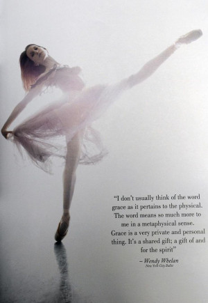 Quote by Wendy WhelanGrace, Gift, Inspiration, Wendy Whelan, Dance ...