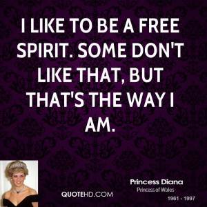 like to be a free spirit. Some don't like that, but that's the way I ...