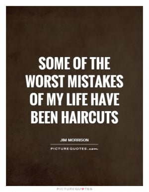 Mistake Quotes Hair Quotes Jim Morrison Quotes Haircut Quotes
