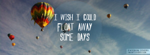 Wish I Could Float Away Facebook Covers
