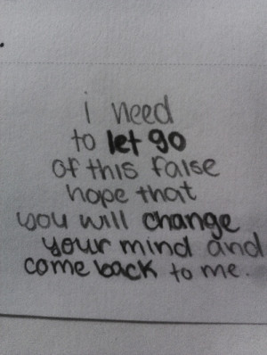 ... that you will change your mind and come back to me ~ Break Up Quote