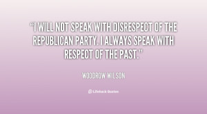 will not speak with disrespect of the Republican Party. I always ...