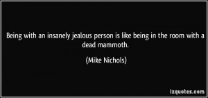 Being with an insanely jealous person is like being in the room with a ...