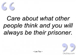 care about what other people think and you